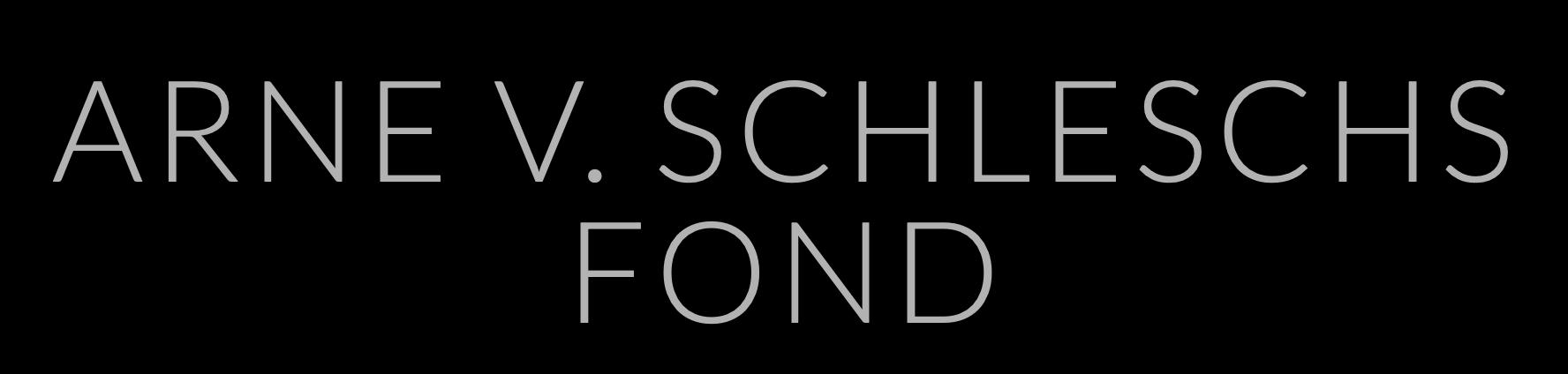 Arne V. Schleschs Fond